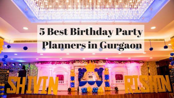 5 Best Birthday Party Planners in Gurgaon