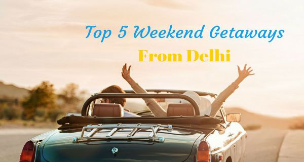 Top 5 Weekend Getaways from Delhi that you must visit in October