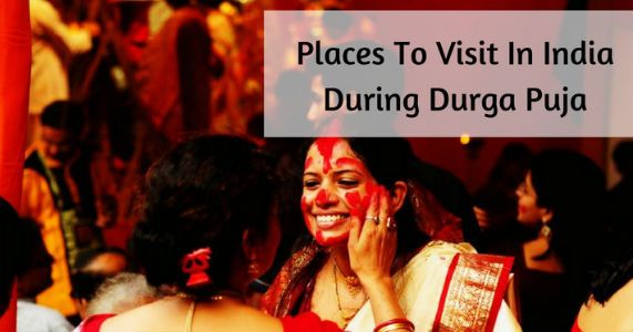 Durga Puja 2017 – Places to visit in India during Durga Puja