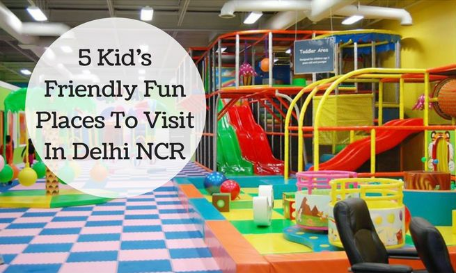 5 Kid's Friendly Fun Places To Visit In Delhi NCR