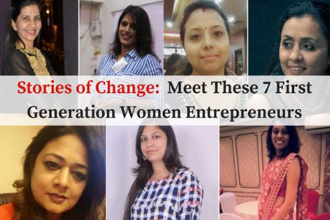 Stories of Change:  Meet These 7 First Generation Women Entrepreneurs who took the Entrepreneurship Call Despite All Odds