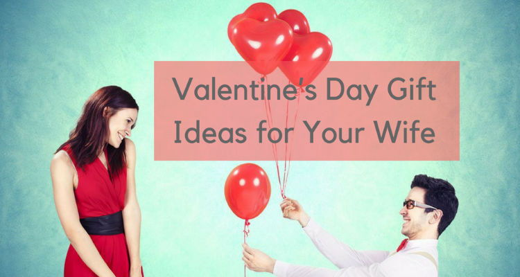 20+ Valentine's Day Gifts for Your Wife 2018
