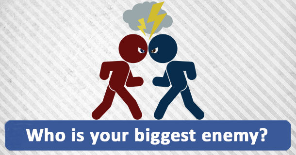 Who is your biggest enemy?