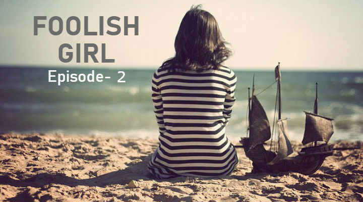Foolish Girl – Episode 2