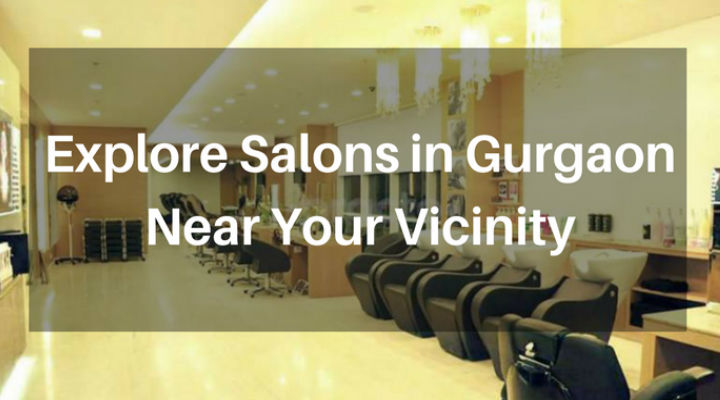 Head to these Salons in Gurgaon for the Best Hair and Beauty Services