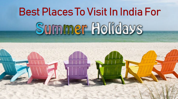 5 Places To Visit In India This Summer Vacations