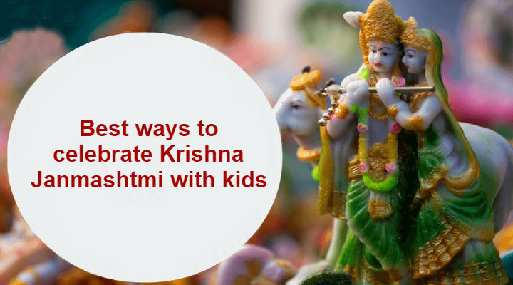 Best ways to celebrate Krishna Janmashtmi with kids