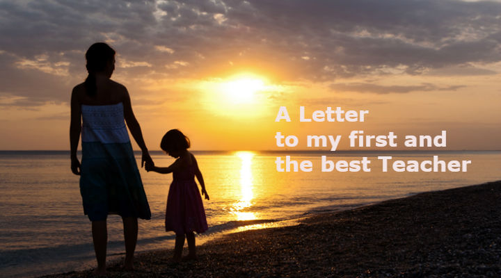 A Letter to my first and the best Teacher – My Mother