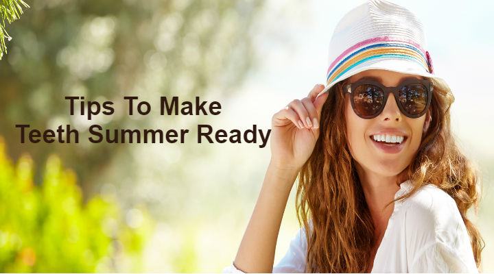 Tips To Make Teeth Summer Ready