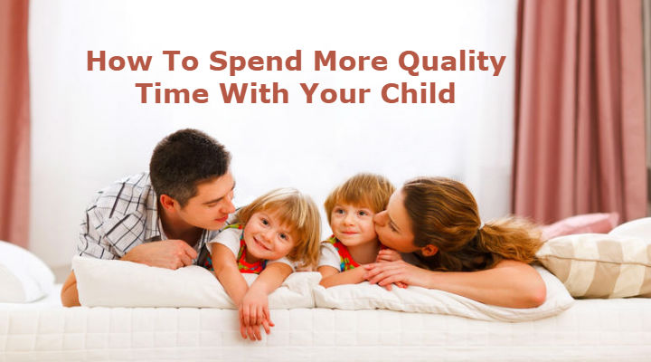 How To Spend More Quality Time With Your Child