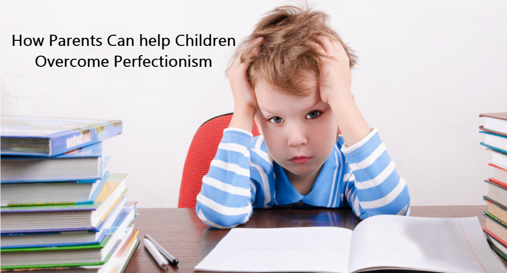 Perfectionism in Kids and How Parents Can help Children Overcome Perfectionism