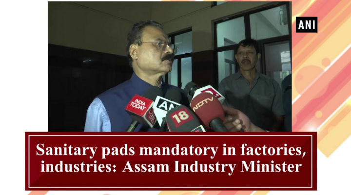 Sanitary pads mandatory in factories, industries: Assam Industry Minister